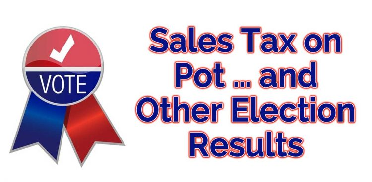 Sales Tax on Pot … and Other Election Results