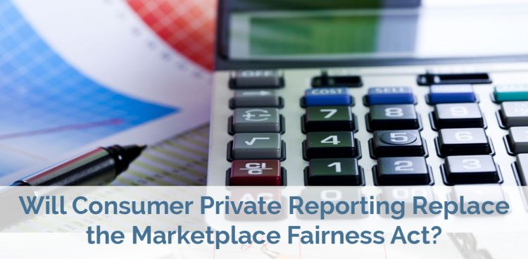 Will Consumer Private Reporting Replace the Marketplace Fairness Act?
