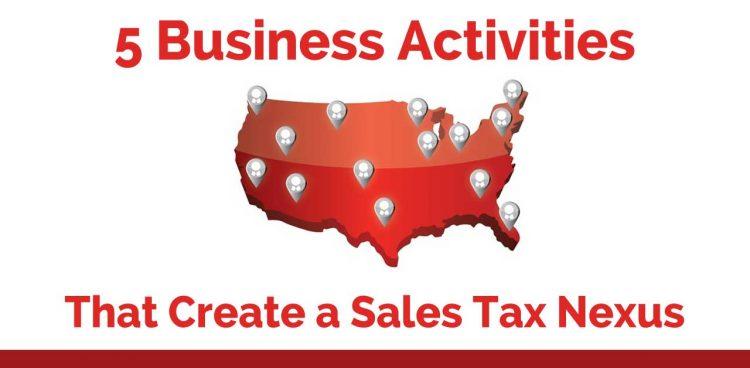 5 Business Activities that Create a Sales Tax Nexus