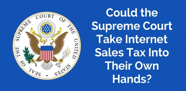 Could the Supreme Court Take Internet Sales Tax Into Their Own Hands?