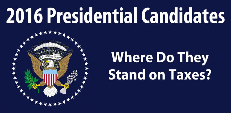 2016 Presidential Candidates: Where Do They Stand on Taxes?