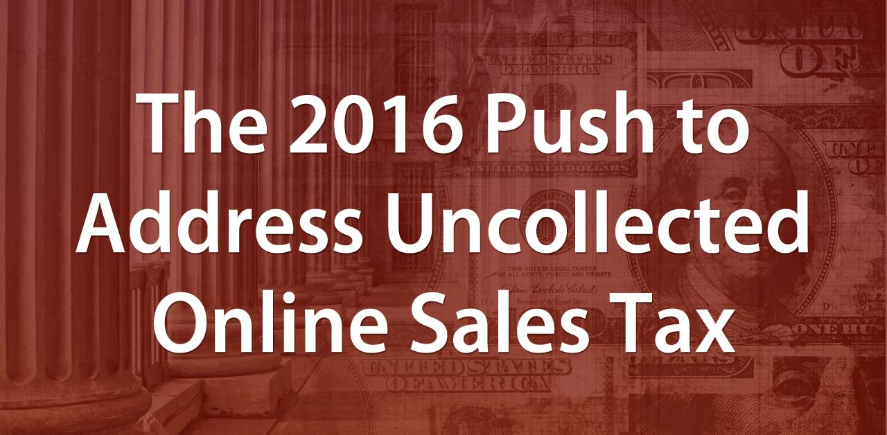 The 2016 Push to Address Uncollected Online Sales Tax
