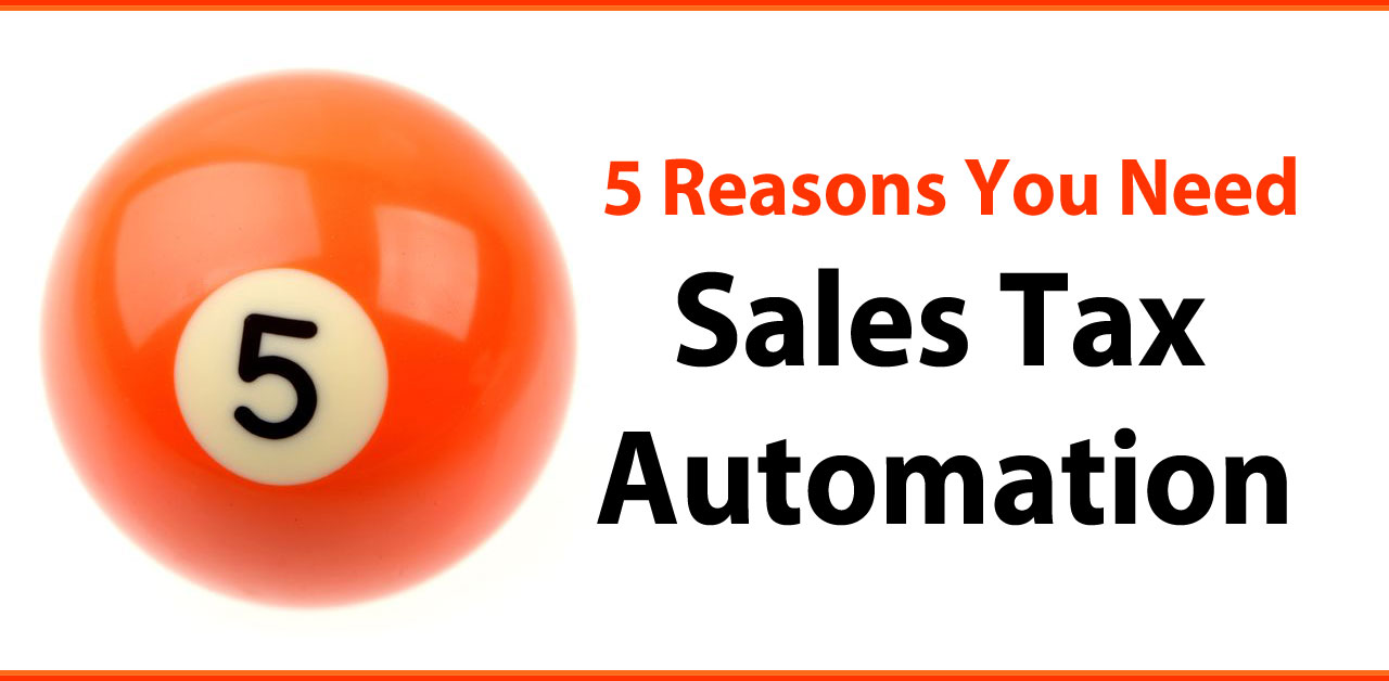 5 Reasons You Need Sales Tax Automation