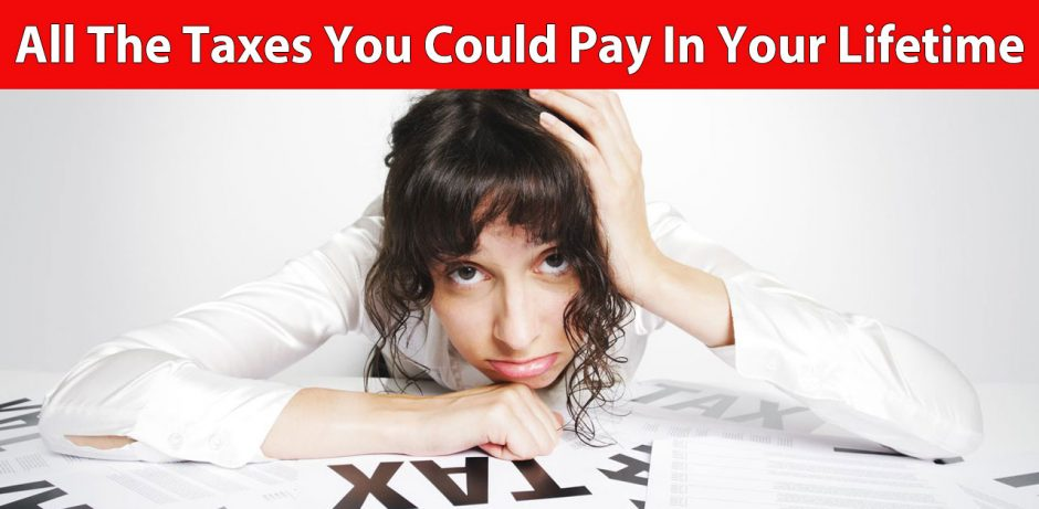 All The Taxes You Could Pay In Your Lifetime