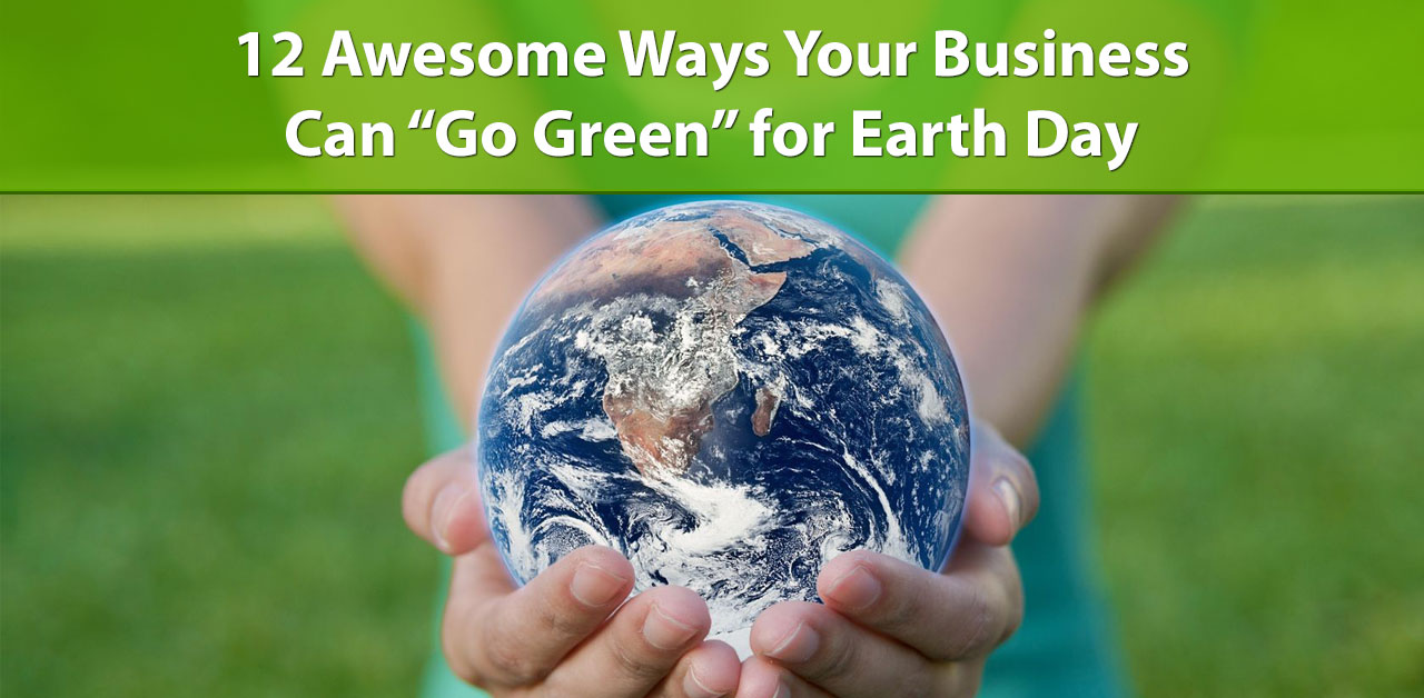 12 Awesome Ways Your Business Can Go Green for Earth Day