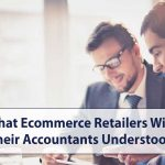 What Ecommerce Retailers Wish their Accountants Understood