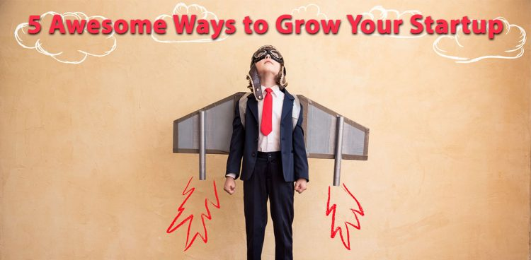 5 awesome ways to grow your startup