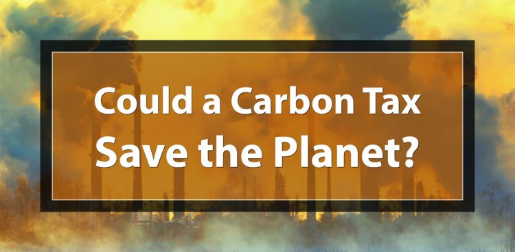 Could a Carbon Tax Save the Planet?