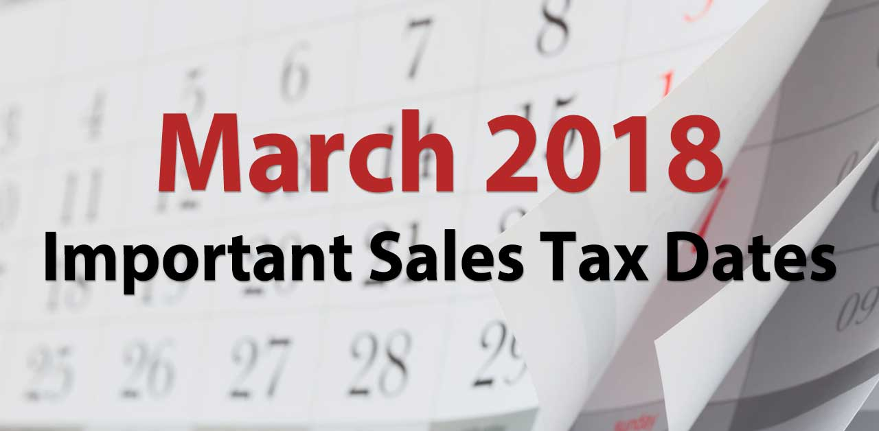 Important Sales Tax Dates For March 2018