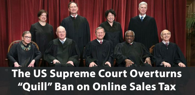 The US Supreme Court Overturns Quill Ban on Online Sales Tax