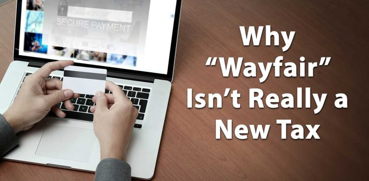 Why Wayfair Isn't Really a New Tax