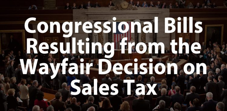 Congressional Bills Resulting from the Wayfair Decision on Sales Tax