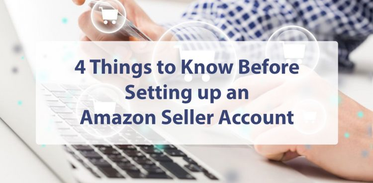 4 Things to Know Before Setting up an Amazon Seller Account