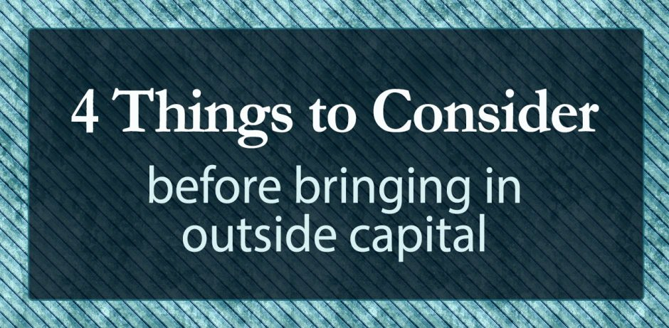 4 Things to Consider Before Bringing in Outside Capital