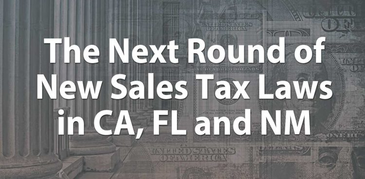 The Next Round of New Sales Tax Laws in CA, FL and NM